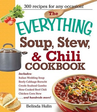 The Everything Soup, Stew, and Chili Cookbook by Belinda Hulin