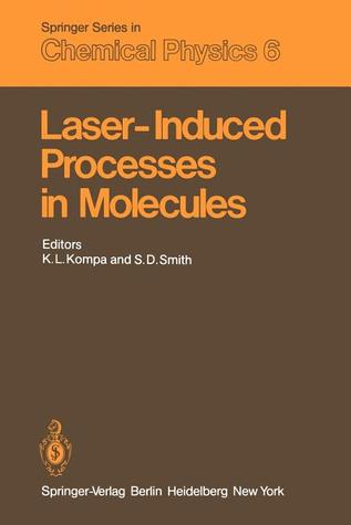 Laser-Induced Processes in Molecules: Physics and Chemistry Proceedings of the European Physical Society, Divisional Conference at Heriot-Watt University Edinburgh, Scotland, September 20 22, 1978