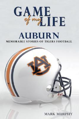 Game of My Life: Auburn: Memorable Stories of Tigers Football