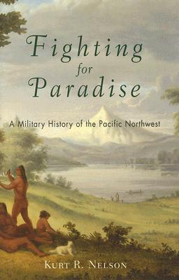 Fighting for Paradise: A Military History of the Pacific Northwest