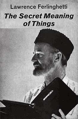 The Secret Meaning of Things by Lawrence Ferlinghetti