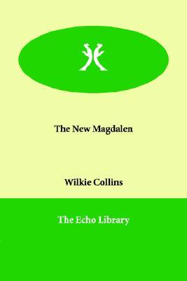 The New Magdalen by Wilkie Collins