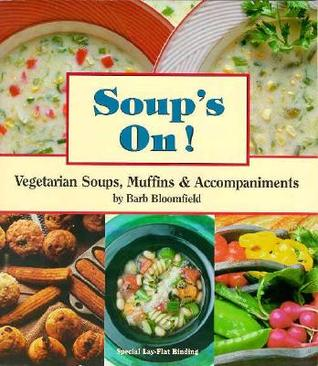 Soups On!: Vegetarian Soups, Muffins and Accompaniments