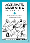 Accelerated Learning in Practice: Brain-Based Methods for Accelerating Motivation and Achievembrain-Based Methods for (Accelerated Learning)