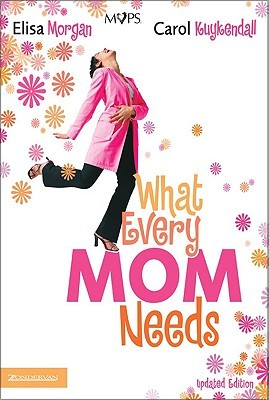 What Every Mom Needs by Elisa Morgan