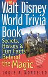 Walt Disney World Trivia Book: Secrets, History & Fun Facts Behind the Magic: Volume 1