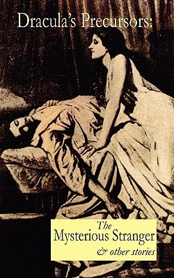 Dracula's Precursors: The Mysterious Stranger & Other Stories