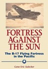 Fortress Against the Sun: The B-17 Flying Fortress in the Pacific