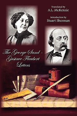 The George Sand Gustave Flaubert Letters by George Sand