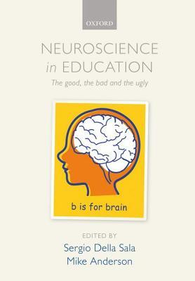 Neuroscience in Education: The Good, the Bad and the Ugly