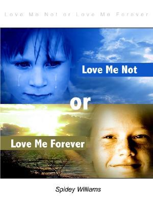 Love Me Not or Love Me Forever by Spidey Williams