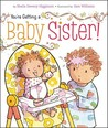 You're Getting a Baby Sister! by Sheila Sweeny Higginson