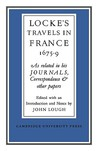 Lockes Travels in France 1675 1679: As Related in His Journals, Correspondence and Other Papers