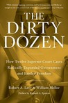 The Dirty Dozen: How Twelve Supreme Court Cases Radically Expanded Government and Eroded Freedom