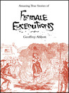 Amazing Stories Of Female Executions