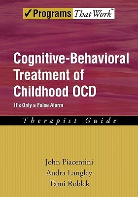 Cognitive-Behavioral Treatment of Childhood OCD: It's Only a False Alarm, therapist guide
