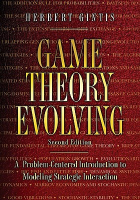Game Theory Evolving: A Problem-Centered Introduction to Modeling Strategic Interaction