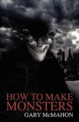 How To Make Monsters by Gary McMahon