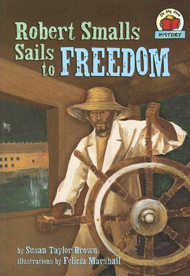 Robert Smalls Sails to Freedom by Susan Taylor Brown