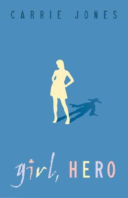 Girl, Hero by Carrie Jones