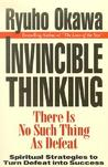 Invincible Thinking: There Is No Such Thing as Defeat