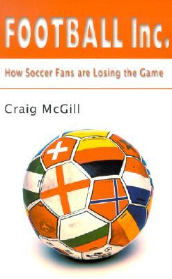 Football Inc.: How Soccer Fans Are Losing the Game