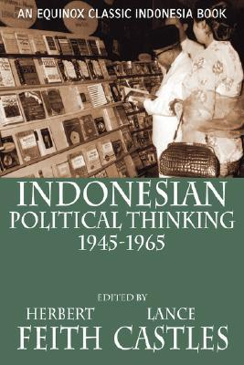 Indonesian Political Thinking 1945-1965