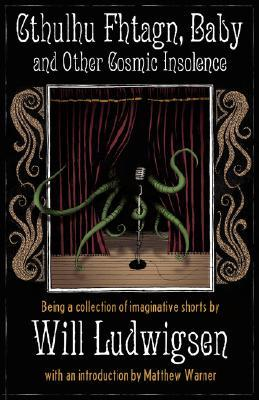 Cthulhu Fhtagn, Baby! and Other Cosmic Insolence by Will Ludwigsen