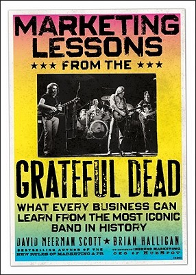 Marketing Lessons from the Grateful Dead by David Meerman Scott