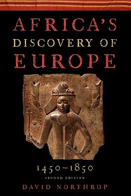 Africa's Discovery of Europe 1450-1850 by David Northrup