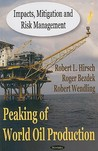 Peaking of World Oil Production: Impacts, Mitigation and Risk Management