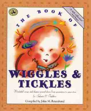 The Book of Wiggles  Tickles: Wonderful Songs and Rhymes Passed Down from Generation to Generation for Infants  Toddlers
