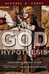 The God Hypothesis: Discovering Design in Our Just Right Goldilocks Universe