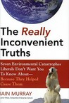 The Really Inconvenient Truths by Iain Murray