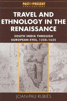 Travel and Ethnology in the Renaissance by Joan-Pau Rubiés
