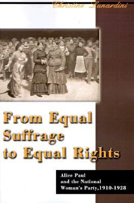 From Equal Suffrage to Equal Rights by Christine A. Lunardini