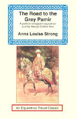 Road to the Grey Pamir by Ana Louise Strong