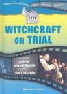 Witchcraft on Trial: From the Salem Witch Hunts to the Crucible