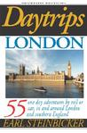 Daytrips London: 55 One Day Adventures by Rail or Car, In and Around London and Southern England (Daytrips London)