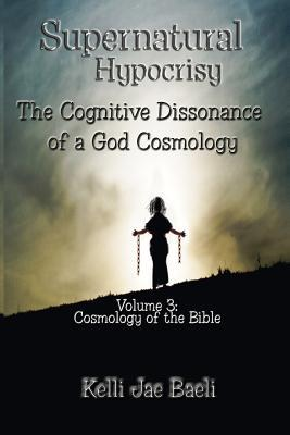 Cosmology of the Bible (Supernatural Hypocrisy: The Cognitive Dissonance of a God Cosmology #3)