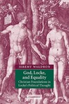 God, Locke, and Equality: Christian Foundations in Locke's Political Thought