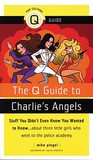 The Q Guide to Charlie's Angels: Stuff You Didn't Even Know You Wanted to Know...about Three Little Girls Who Went to the Police Academy