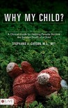 Why My Child?: A Clinical Guide for Helping Parents Survive the Sudden Death of a Child