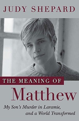 The Meaning of Matthew by Judy Shepard