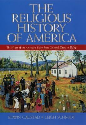 The Religious History of America by Edwin S. Gaustad