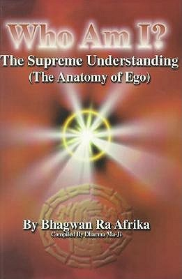 Who Am I?: The Supreme Understanding (the Anatomy of Ego)