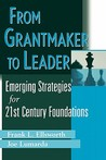 From Grantmaker to Leader: Emerging Strategies for 21st Century Foundations