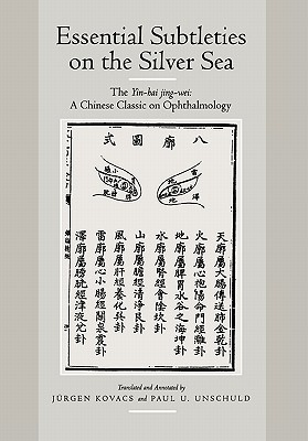 Essential Subtleties on the Silver Sea: The Yin-Hai Jing-Wei: A Chinese Classic on Ophthalmology