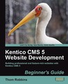 Kentico CMS 5 Website Development: Beginner's Guide