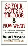 So Your Foot's in the Door...Now What?: How to Create the Environment Where People Want to Buy